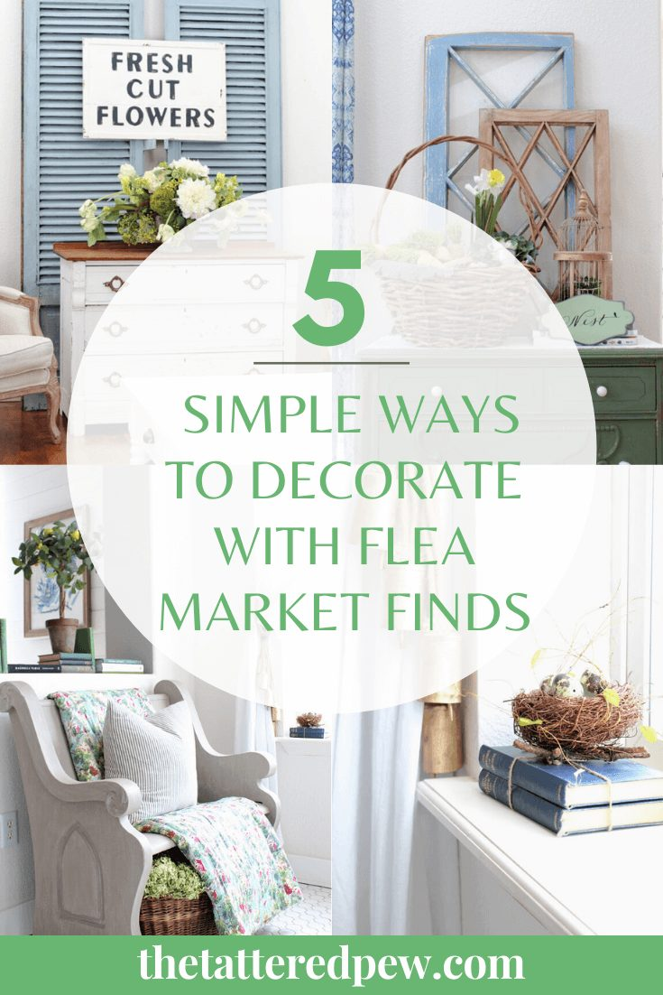 5 Simple Ways to Decorate With Flea Market Finds