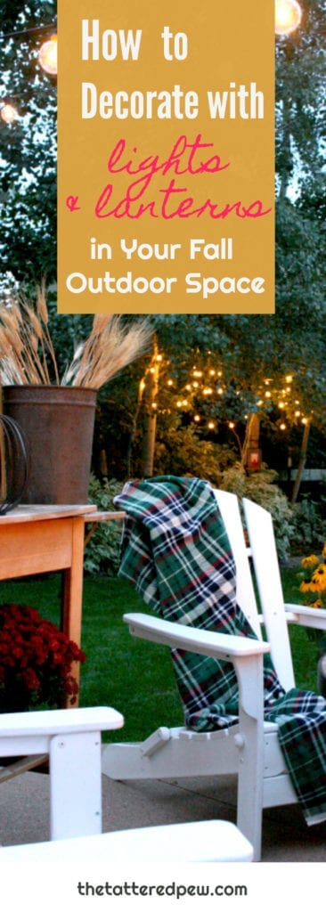 How to decorate with lights and lanterns in your fall outdoor space.
