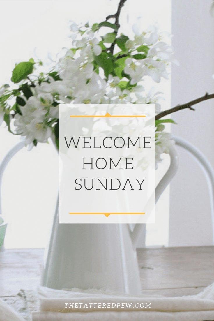 Welcome Home Sunday Week 19